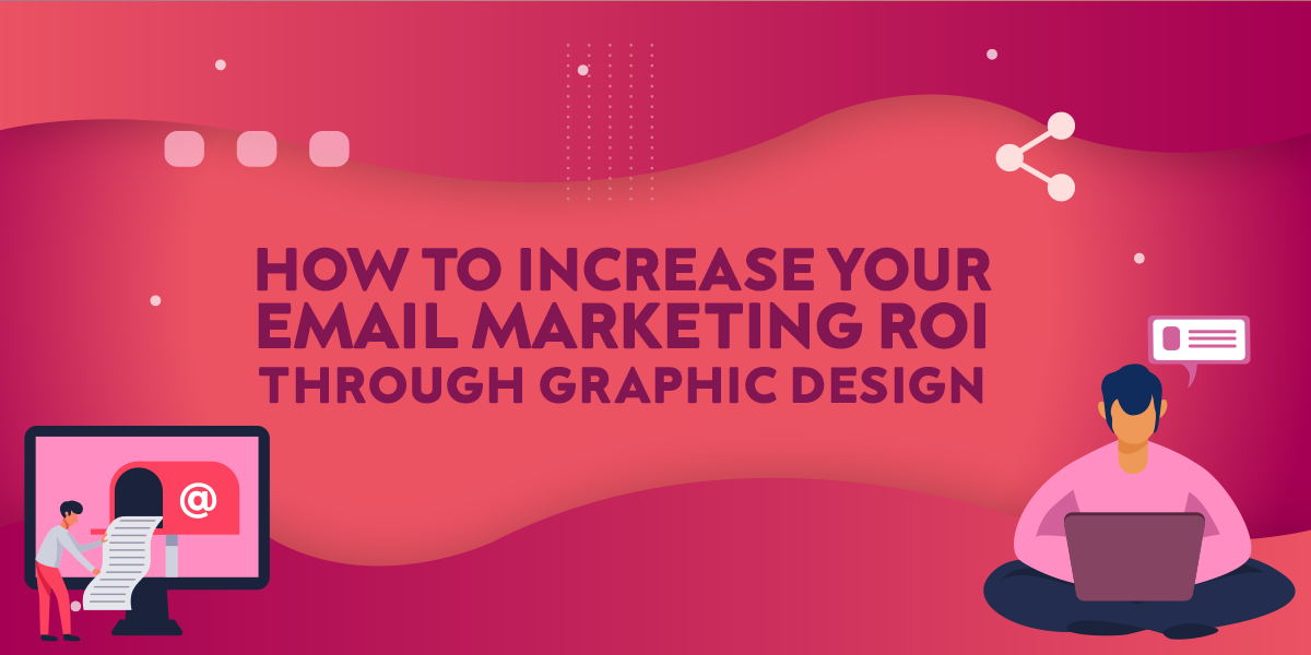 How To Increase Your Email Marketing ROI Through Graphic Design