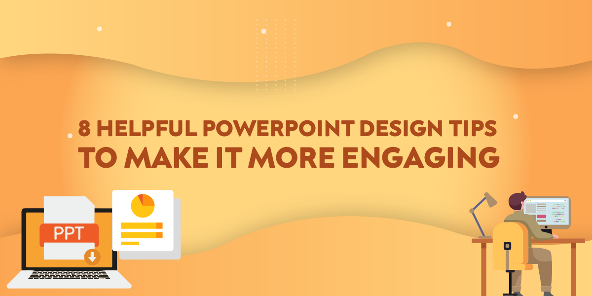 8 Helpful PowerPoint Design Tips To Make It More Engaging