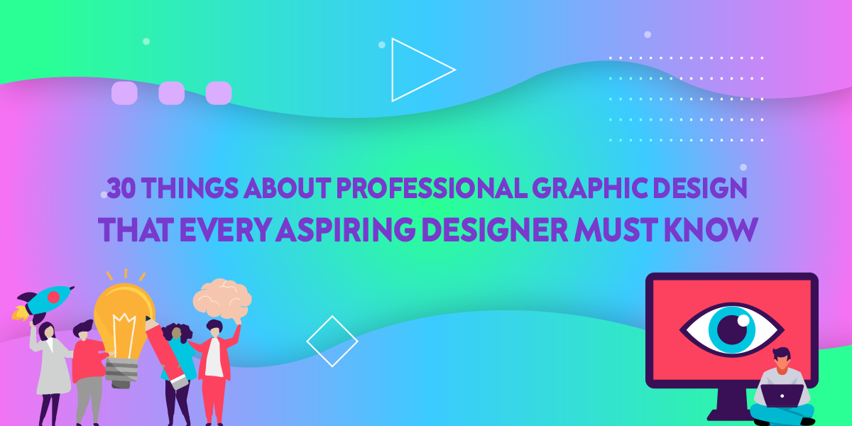 30 Things About Professional Graphic Design That Every Aspiring Desi...