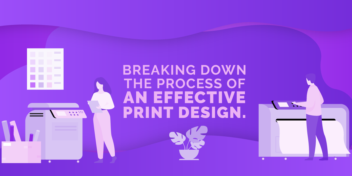 Breaking Down The Process Of An Effective Print Design