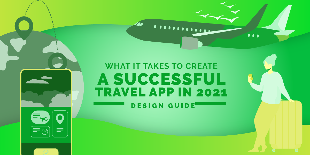What it Takes to Create a Successful Travel App in 2021 – Design G...
