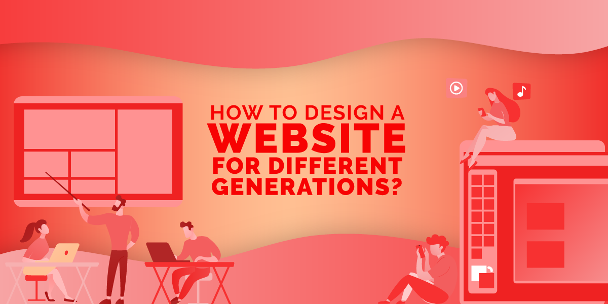 How To Design A Website For Different Generations?