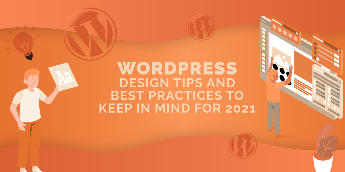 WordPress Design Tips and Best Practices to Keep in Mind for 2021