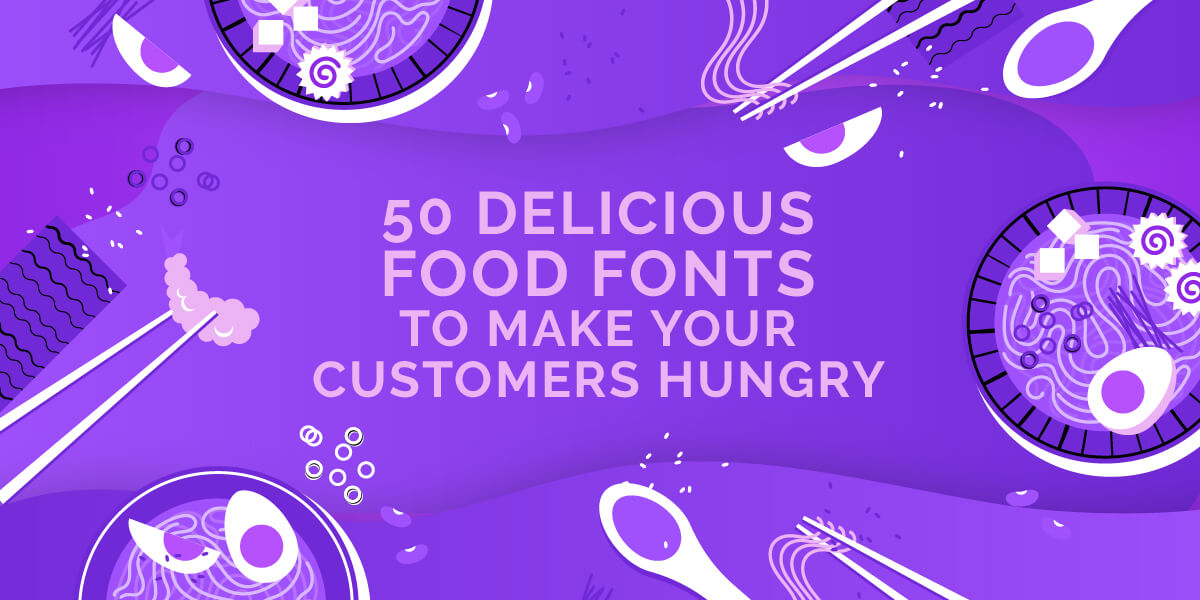 50 Delicious Food Fonts to Make Your Customers Hungry