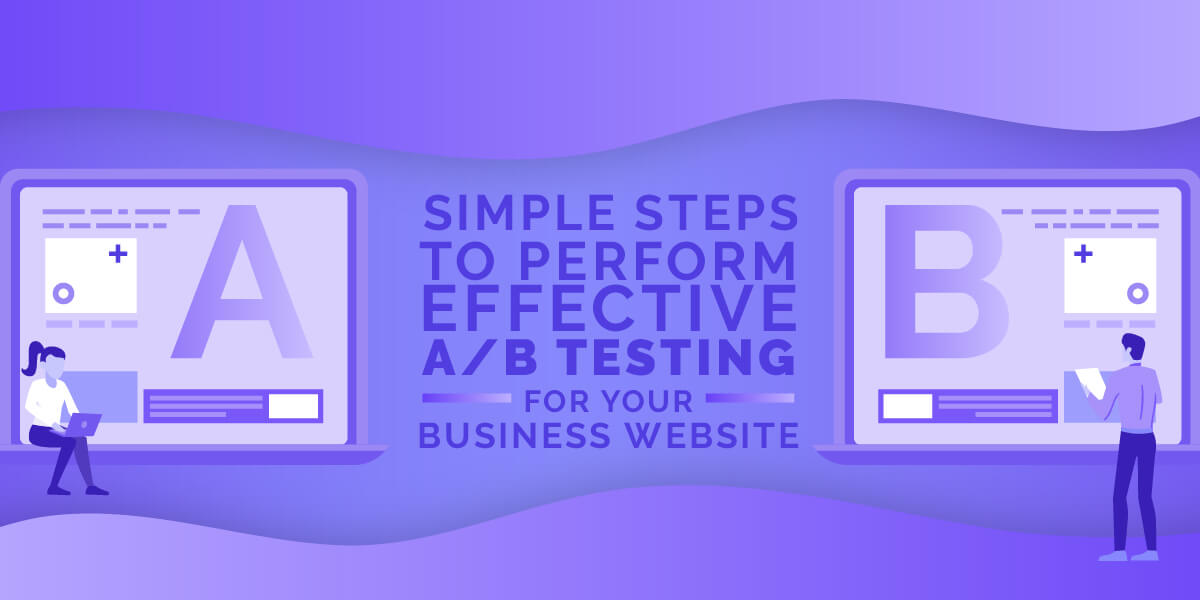 Simple Steps To Perform Effective A/B Testing For Your Business Webs...