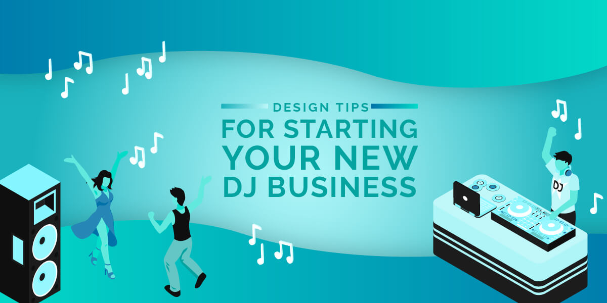 Design Tips for Starting Your New DJ Business