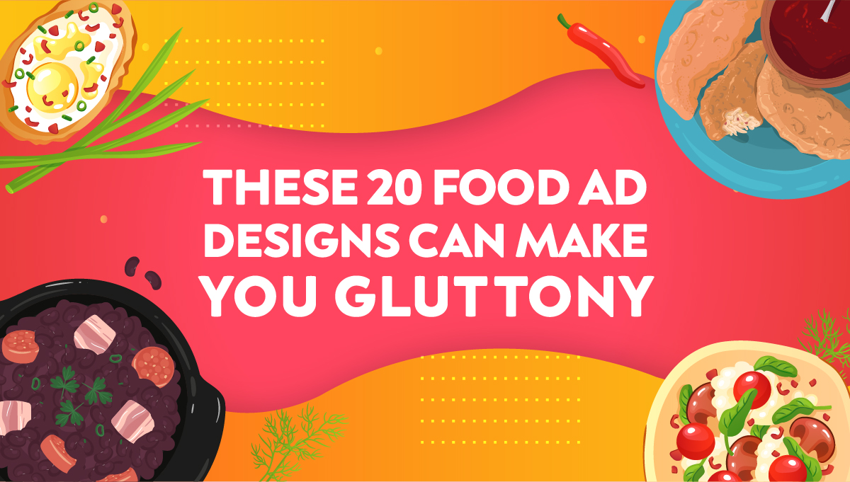 These 20 Food Ad Designs Can Make You Gluttony
