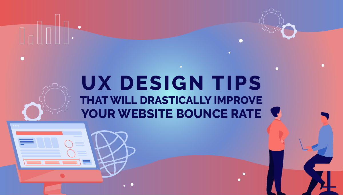 UX Design Tips That Will Drastically Improve Your Website Bounce Rat...