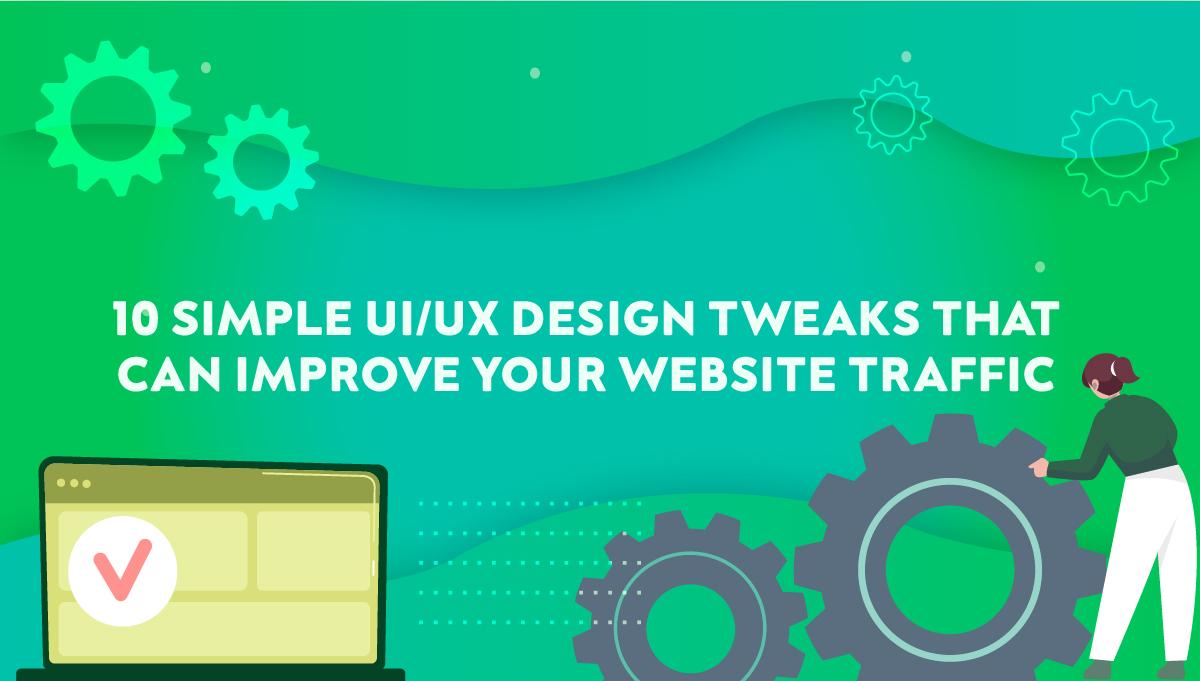 1623824074Templates_10-Simple-UI-UX-Design-Tweaks-That-Can-Improve-Your-Website-Traffic