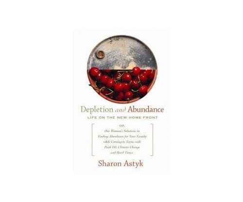 Depletion and Abundance: Life on the New Home Front by Sharon Astyk review