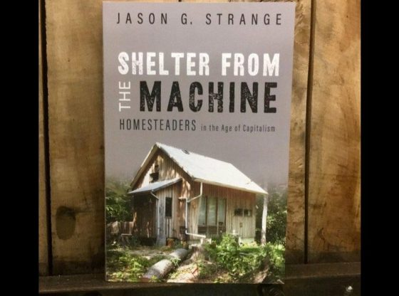 Shelter from the Machine: Homesteaders in the Age of Capitalism by Jason G. Strange Review