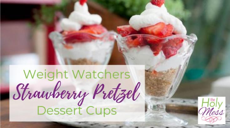 Weight Watchers Strawberry Pretzel Dessert Cups The Holy Mess