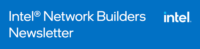 Intel® Network Builders Newsletter