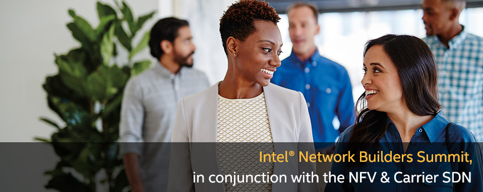 Intel® Network Builders Summit, in conjunction with the NFV & Carrier SDN Congress