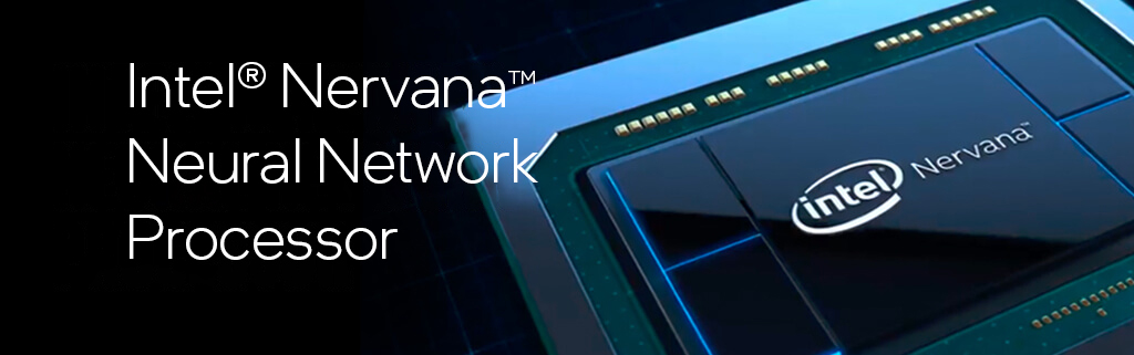 Unveiling of Intel® Nervana™ Neural Network Processor