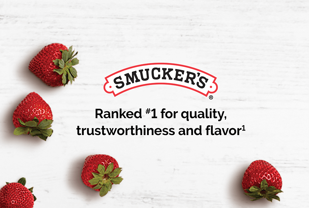 Smucker's: Ranked #1 for quality, trustworthiness and flavor.