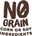 No grain, corn or soy ingredients