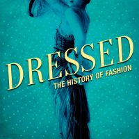 Dressed: The History of Fashion