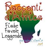 Parole di Storie - Racconti d'Africa - fiabe, favole e leggende