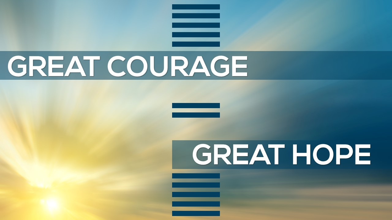 Great Courage Great Hope Image
