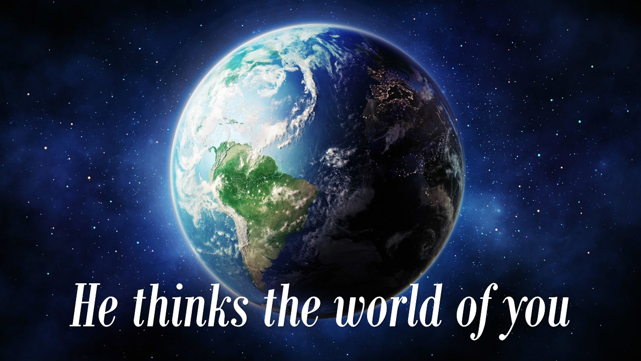 He Thinks the World of You Image