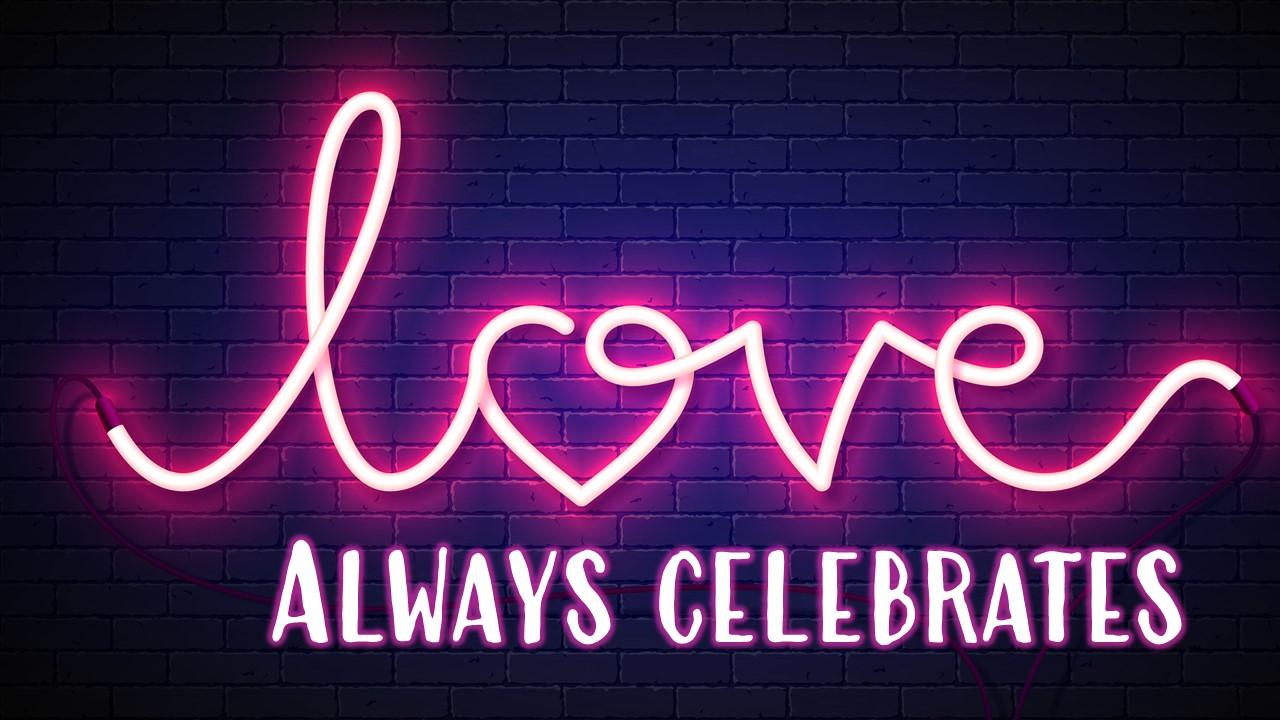 Love Always Celebrates Image