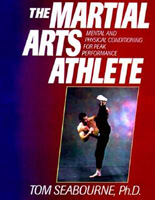 The Martial Arts Athlete: Mental and Physical Conditioning for Peak Performance