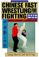 Chinese Fast Wrestling for Fighting: The Art of San Shou Kuai Jiao