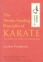 The Twenty Guiding Principles of Karate: The Spiritual Legacy of the Master