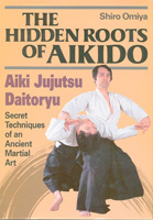 The Hidden Roots of Aikido: Aiki Jujutsu Daitoryu