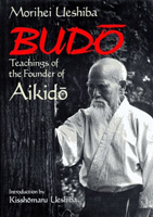 Budo: The Teachings of The Founder of Aikido