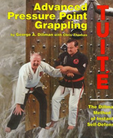 Advanced Pressure Point Grappling-Tuite: Dillman Method of Instant Self-Defense