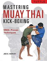 Mastering Muay Thai Kick-Boxing: MMA-Proven Power Techniques