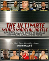 The Ultimate Mixed Martial Artist: The Fighter's Manual to Striking Combinations, Takedowns, the Clinch and Cage Tactics