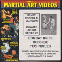 Sensei Robert B. MacEwen: Dynamic Aikido Series 2 - Combat Knife Defense Techniques