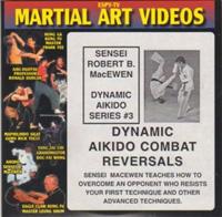 Sensei Robert B. MacEwen: Dynamic Aikido Series 3 - Dynamic Aikido Combat Reversals