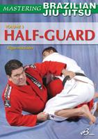 Mastering Brazilian Jiu Jitsu, Voume 3: Half-Guard