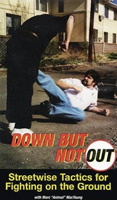 Down But Not Out - Streetwise Tactics for Fighting on the Ground