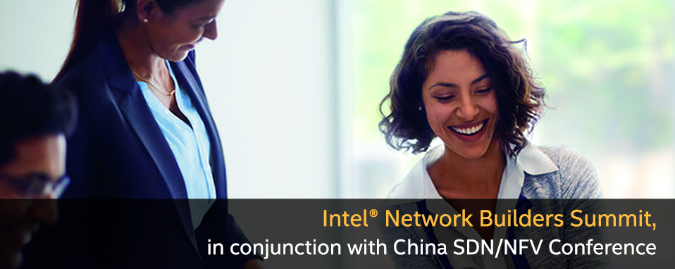 Intel® Network Builders Summit, in conjunction with China SDN/NFV Conference