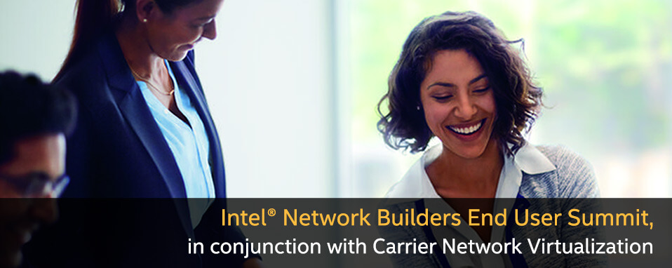 Intel® Network Builders End User Summit, in conjunction with Carrier Network Virtualization