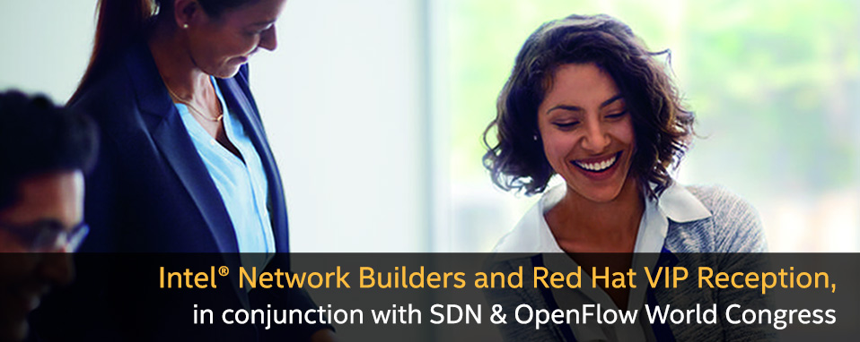 Intel® Network Builders and Red Hat VIP Reception, in conjunction with SDN & OpenFlow World Congress