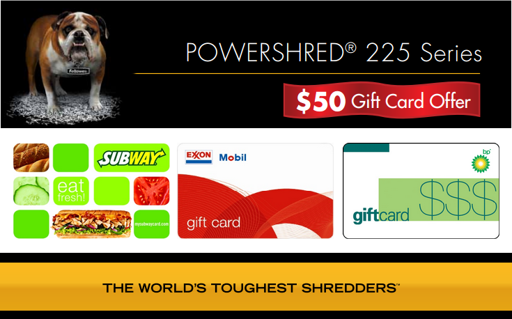 Download Fellowews Powershred 225 mail in rebate & get a $50 gas card or Subway gift card.