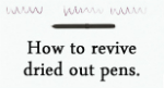 How to revive dried out pens