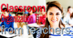 Teacher Classroom Organization Tips