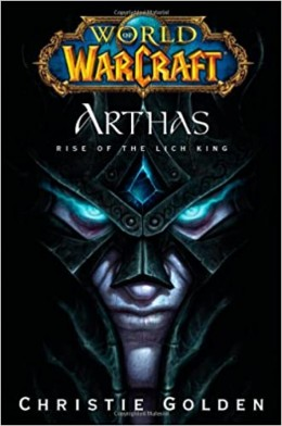 World of Warcraft: Arthas - Rise of the Lich King by Christie Golden