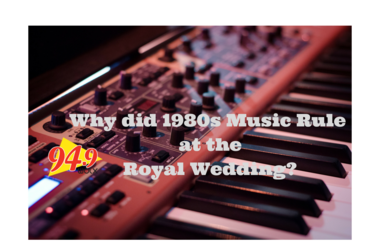 Why did 1980s Music Rule at the Royal Wedding