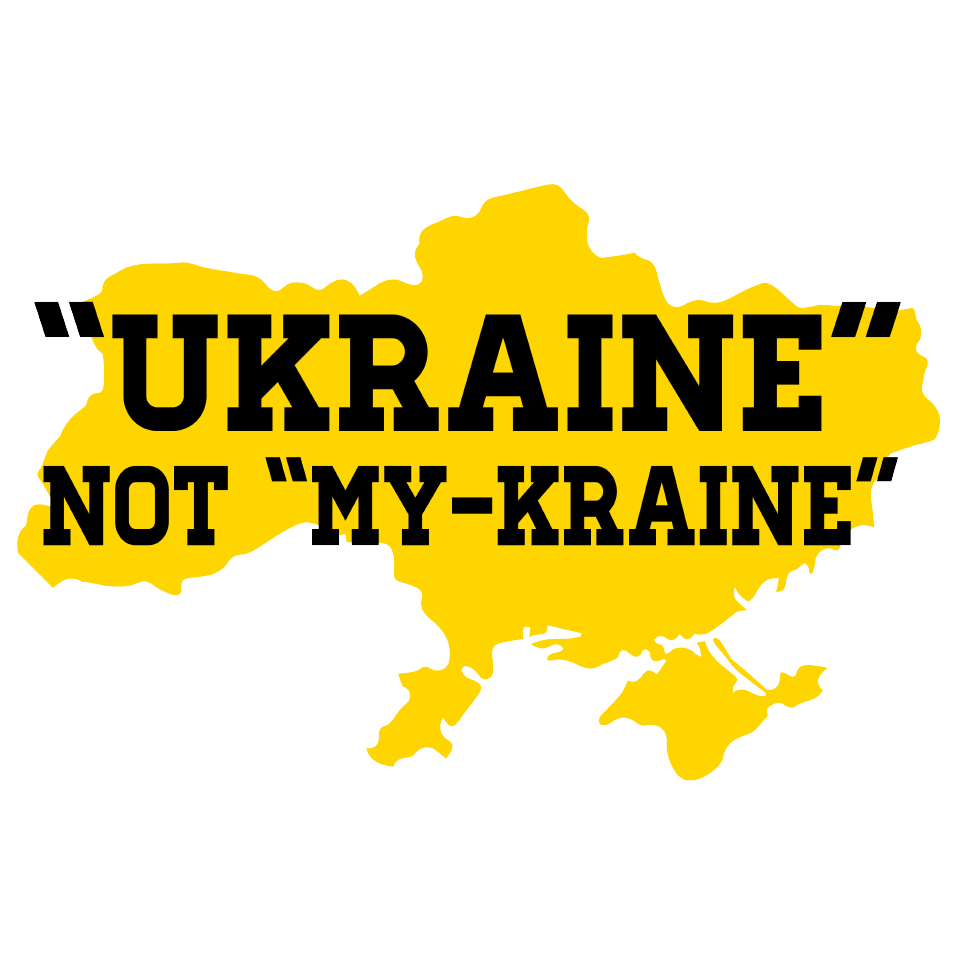 """Ukraine"" not ""My-Kraine"""