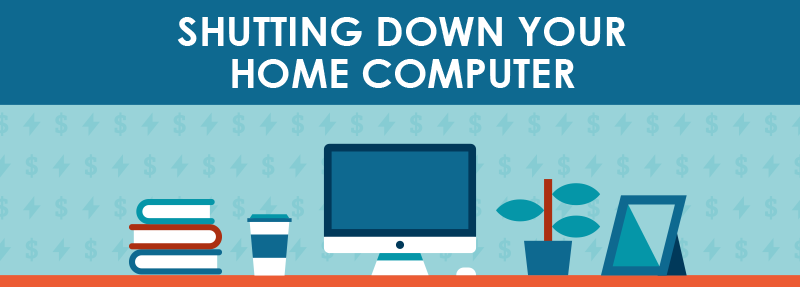 Shutting Down Your Home Computer