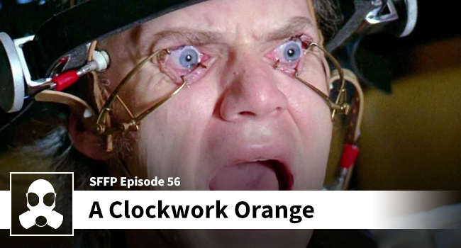 056: A Clockwork Orange - Movie Podcast by LSG Media - Film Review
