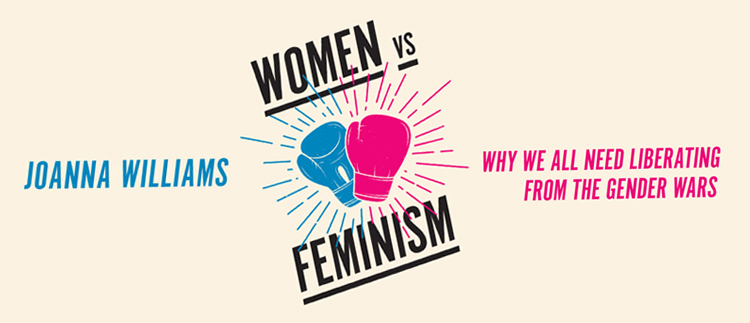 Women vs Feminism:  Why We All Need Liberating from the Gender Wars - a book by Joanna  Williams